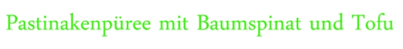 Pastinakenpü-m-Baumspinat